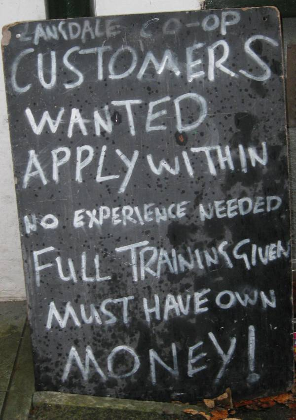Customers Wanted! Apply Within! No Experience Needed! Full Training Given! Must Have Own Money!